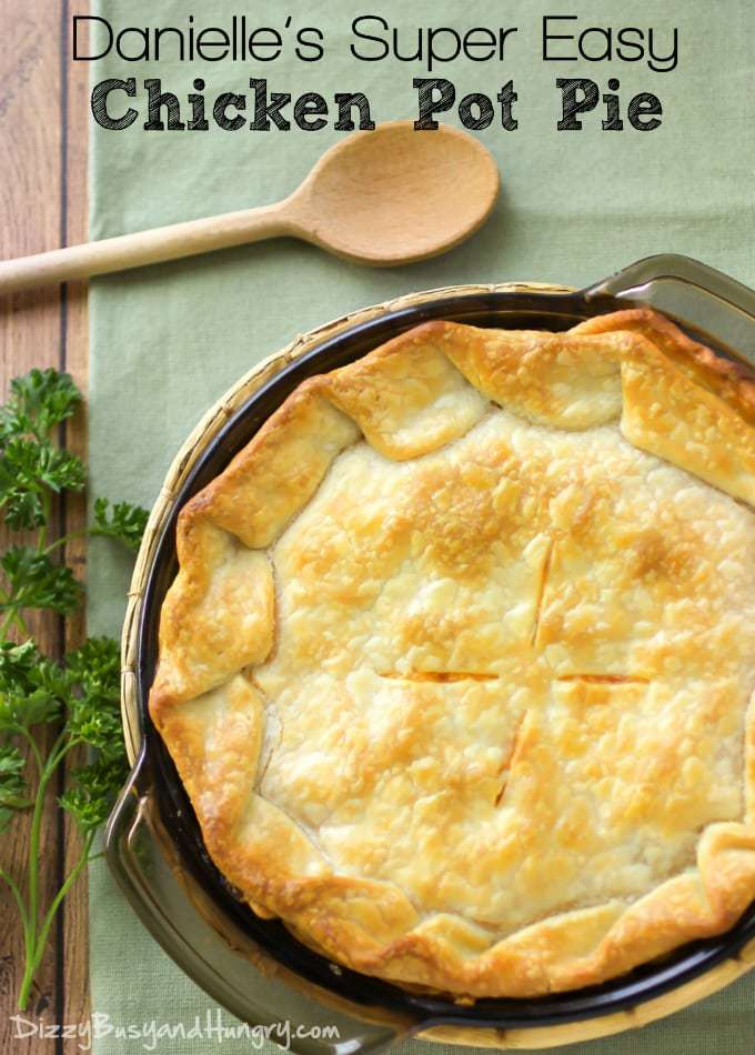 Danielle's Super Easy Chicken Pot Pie   DizzyBusyandHungry.com - This creamy, delicious family meal is quick and easy and the kids love it!